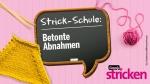 simply kreativ Strickschule: Betonte Abnahmen