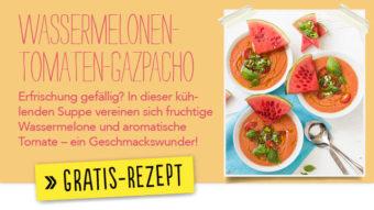 Newsletter Gratis Rezept - Wassermelonen- Tomaten-Gazpacho