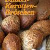 Rezept - Dinkel-Karotten-Böetchen - Vollkorn Backen mit Tommy Weinz – 01/2020
